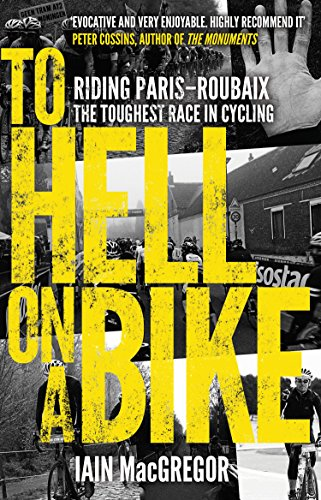 To Hell on a Bike: Riding Paris-Roubaix: The Toughest Race in Cycling (English Edition) por Iain MacGregor