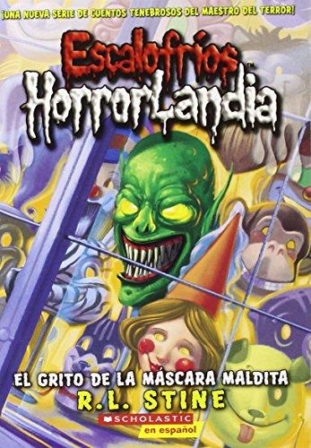 Escalofríos HorrorLandia #4: El grito de la máscara maldita: (Spanish language edition of Goosebumps HorrorLand #4: Scream of the Haunted Mask)