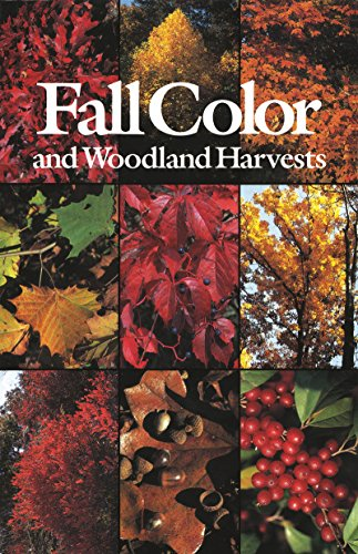 Fall Color and Woodland Harvests: A Guide to the More Colorful Fall Leaves and Fruits of the Eastern Forests: Guide to the Colorful Fall Leaves, Fruit and Seeds of the Eastern Forests