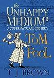 The Unhappy Medium 2: Tom Fool: A Supernatural Comedy