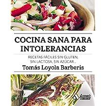 Cocina sana para intolerancias: Recetas fáciles sin gluten, sin lactosa, sin azúcar,