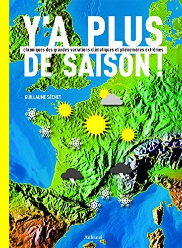 Y'a plus de saison ! : Chronique des grandes variations climatiques et phénomènes extrêmes