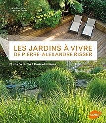 Les jardins à vivre de Pierre-Alexandre Risser : 25 ans de jardin à Paris et ailleurs