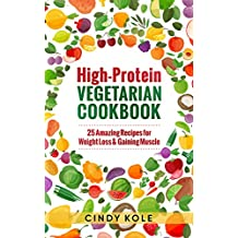 High-Protein Vegetarian Cookbook: 25 Amazing Recipes for Weight Loss & Gaining Muscle (Delicious Cookbooks)