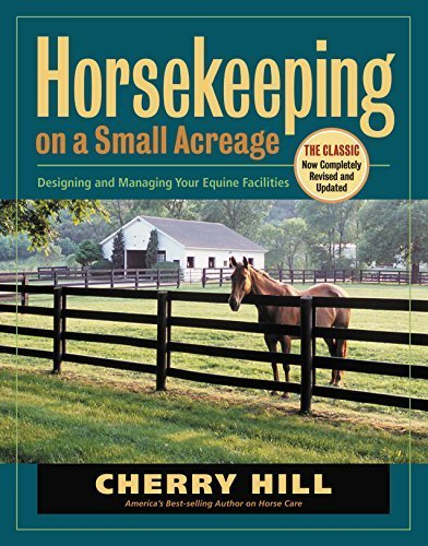 Horsekeeping on a Small Acreage: Designing and Managing Your Equine Facilities by Hill, Cherry (2005) Paperback