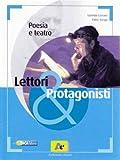 Lettori & protagonisti. Poesia e teatro. Per le Scuole superiori. Con espansione online