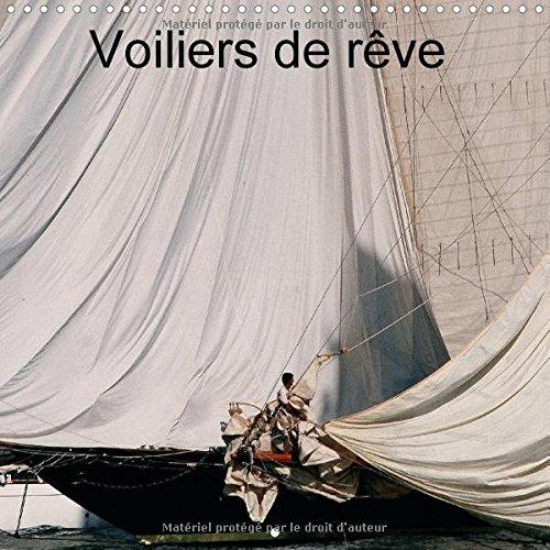 Voiliers de reve 2016: Les grands voiliers possedent un charme irresistible et une allure fascinante. par Dominique Leroy