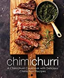 Chimichurri: A Chimichurri Cookbook with Delicious Chimichurri Recipes