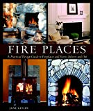 Fire Places: A Practical Design Guide to Fireplaces and Stoves Indoors and Out