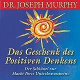 Das Geschenk des positiven Denkens - Joseph Murphy