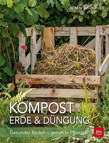 Kompost, Erde & Düngung: Gesunder Boden - gesunde Pflanzen