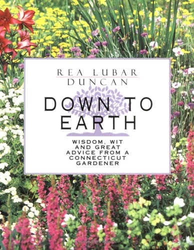 Down to Earth: Wisdom, Wit And Great Advice from a Connecticut Gardener