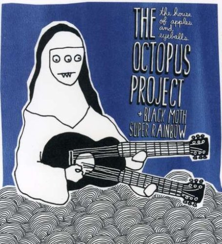 The House of Apples and Eyeballs by The Octopus Project and Black Moth Super Rainbow (2006-11-14)