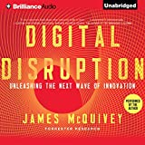 Digital Disruption: Unleashing the Next Wave of InnovationUnleashing the Next Wave of Innovation