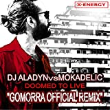 Doomed To Live (Gomorra Remix Edit) [Dj Aladyn Vs Mokadelic]