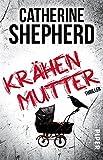 Krähenmutter: Thriller von Catherine Shepherd