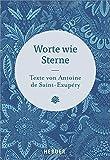 Worte wie Sterne: Texte von Antoine de Saint-Exupéry - Antoine de Saint-Exupéry