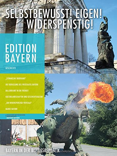 Selbstbewusst! Eigen! Widerspenstig!: Bayern in der Bundesrepublik (Edition Bayern / Menschen Geschichte Kulturraum)