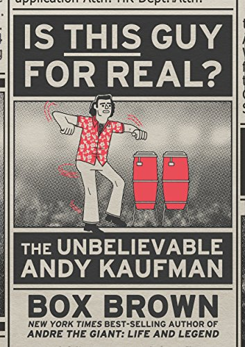 Is This Guy for Real?: The Unbelievable Andy Kaufman por Box Brown