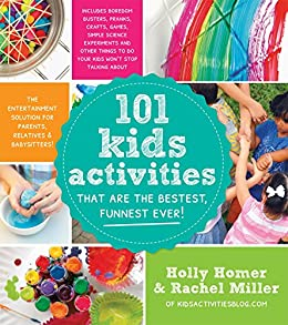 101 Kids Activities That Are the Bestest, Funnest Ever!: The Entertainment Solution for Parents, Relatives & Babysitters! von [Homer, Holly, Miller, Rachel]