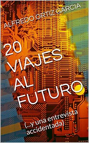 Descargar Libro 20 VIAJES AL FUTURO: (...y una entrevista accidentada) de ALFREDO ORTIZ GARCIA