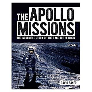 The Apollo Missions: The Incredible Story of the Race to the Moon