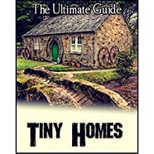 Tiny Homes - The Ultimate Guide to Buying, Building, and Planning Your Tiny House (English Edition)