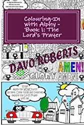 Lord's Prayer - Colouring In with Alphy: Handy Size: Volume 1 (Colouring With Alphy Handy Size)