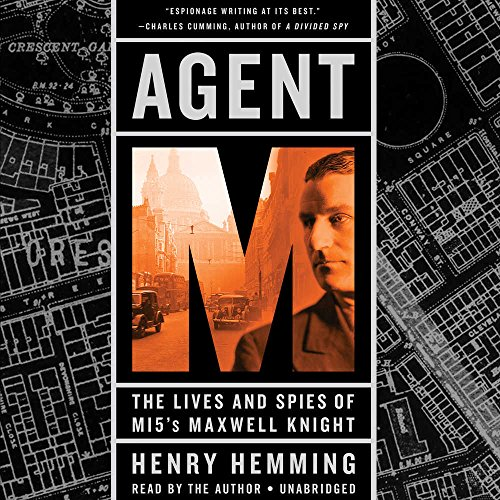 Agent M: The Lives and Spies of Mi5's Maxwell Knight: Library Edition