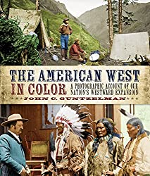 The Wild West in Color: A Photographic Account of our Nation's Westward Expansion