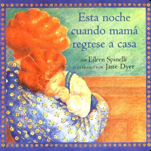Esta Noche Cuando Mama Regrese a Casa/When Mama Comes Hometonight (Classic Board Books) por Eileen Spinelli