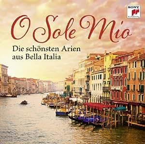O Sole Mio - Die schönsten Arien aus Bella Italia