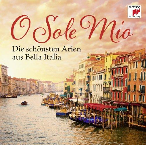 O Sole Mio - Die schönsten Arien aus Bella Italia (Belle Sole)