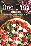The Oven Pizza Cookbook: 50 Innovative and Classic Pizza Recipes