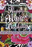 Happy Hippie Cooking Ibiza. - 72 Rezepte, die auf Konventionen pfeifen. Love & Peace an der Pfanne.