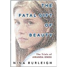 The Fatal Gift of Beauty: The Trials of Amanda Knox (Thorndike Crime Scene) by Nina Burleigh (2011-12-16)