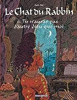 Le Chat du Rabbin - Tome 6 - Tu n'auras pas d'autre dieu que moi de Sfar Joann
