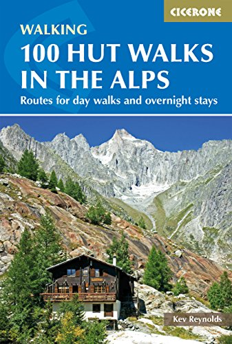 100 Hut Walks In The Alps: Routes for Day and Multi-Day Walks (Cicerone Guides) Kev Reynolds