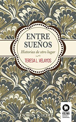 Entre sueños: Historias de otro lugar por Teresa L. Velayos
