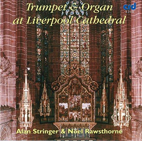 Alan Stringer - Noel Rawsthorne : Trumpet & organ at Liverpool Cathedral