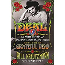 Deal: My Three Decades of Drumming, Dreams, and Drugs with the Grateful Dead: My Three Decades of Drumming, Dreams, and Drugs with the Grateful Dead