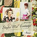 Style Me Vintage: Hair: Easy Step-by-Step Techniques for Creating Classic Hairstyles by Belinda Hay (2011-05-01)