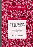 Human Agency and Behavioral Economics: Nudging Fast and Slow (Palgrave Advances in Behavioral Economics)