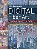 Wen Redmond's Digital Fiber Art: Combine Photos & Fabric: Create Your Own Mixed-media Masterpiece