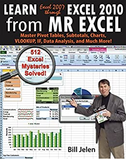 Learn Excel 2007 through Excel 2010 From MrExcel: Master Pivot Tables, Subtotals, Charts, VLOOKUP, IF, Data Analysis and Much More - 512 Excel Mysteries Solved by [Jelen, Bill]
