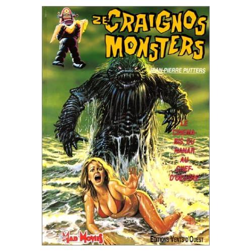 Ze craignos monsters : Le cinéma-bis du nanar au chef-d'oeuvre