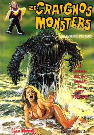 Ze craignos monsters : Le cinéma-bis du nanar au chef-d'oeuvre par Jean-Pierre Putters