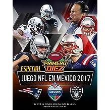 Revista NFL Primero y Diez - Especial Juego de NFL en México 2017: Nuestro especial sobre el partido de la NFL en México 2017: Patriots vs Raiders (Spanish Edition)