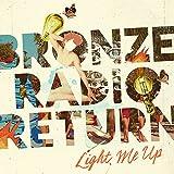 Songtexte von Bronze Radio Return - Light Me Up