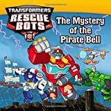 Transformers: Rescue Bots: The Mystery of the Pirate Bell by Maya Mackowiak Elson (2013-09-17)